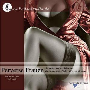 Perverse Frauen - Ein erotisches Hörbuch