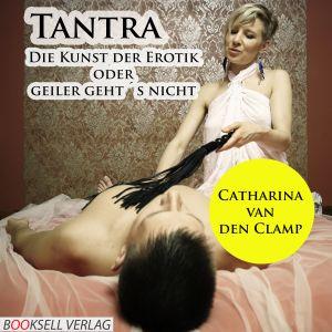 Tantra: Die Kunst der Erotik, oder geiler geht´s nicht