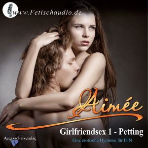 Girlfriendsex 1 - Petting - Eine erotische Hypnose für IHN