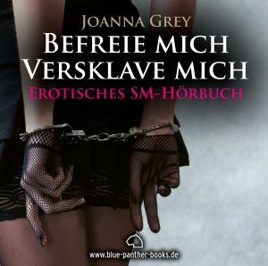Befreie mich, versklave mich | Erotischer SM-Roman