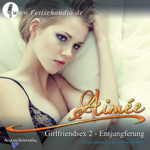 Girlfriendsex 2 - Entjungferung - Eine erotische Hypnose für IHN