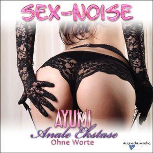 Anale Ekstase - Sex-Noise - Teen Ayumi