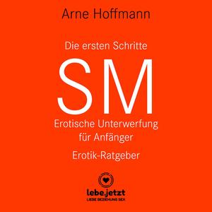 Die ersten Schritte SM – Erotische Unterwerfung für Anfänger | Erotischer Hörbuch Ratgeber