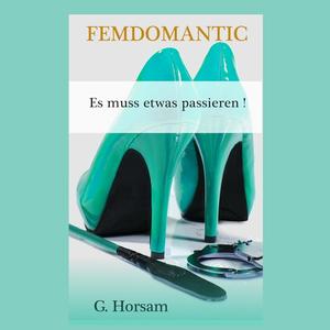 Femdomantic – Es muss etwas passieren | Eine romantische BDSM / FemDom Geschichte