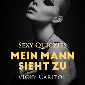 Mein Mann sieht zu. Sexy Quickies - Erotik-Hörbuch