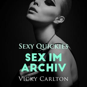 Sex im Archiv. Sexy Quickies - Erotik-Hörbuch