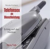 Telefonsex als Dienstleistung - Dirty Talk: Erfolg auf der Hotline