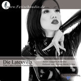 Die Latexvilla: Eine Latex-Fetisch-Geschichte
