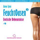 Feuchtoasen 2 | Erotische Bekenntnisse | Erotik Audio Story | Erotisches Hörbuch