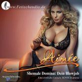 Shemale Domina: Dein Blowjob - Eine erotische Fetisch/ BDSM Hypnose