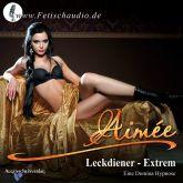 Leckdiener Extrem - Eine Domina Hypnose