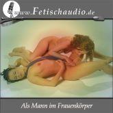 Als Mann im Frauenkörper - Eine Erotik Hypnose