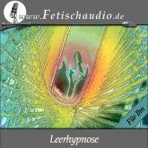 Eine Leerhypnose - Eine Erotik Hypnose für IHN