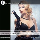 Die strenge Frau Stolz | Ein BDSM / FemDom Hörbuch
