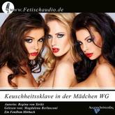 Keuschheitssklave in der Mädchen WG - | Ein BDSM / FemDom Hörbuch