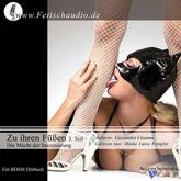Zu ihren Füßen 3. Teil: Die Macht der Inszenierung: Eine Fetisch-Story