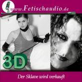 Der Sklave wird verkauft - Ein 3D Erotik Hörspiel