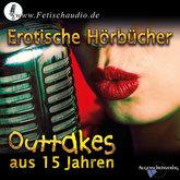 Erotische Hörbücher - Outtakes aus 15 Jahren