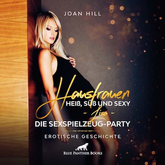 Hausfrauen: Heiß, süß & sexy – die Sexspielzeug-Party | Erotik Audio Story | Erotisches Hörbuch