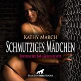 Schmutziges Mädchen   Erotik Audio SM-Story   Erotisches SM-Hörbuch