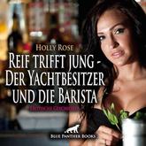 Reif trifft jung - Der Yachtbesitzer und die Barista | Erotische Geschichte
