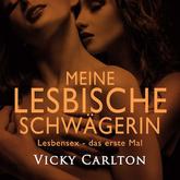 Meine lesbische Schwägerin. Lesbensex – das erste Mal (erotisches Hörbuch)